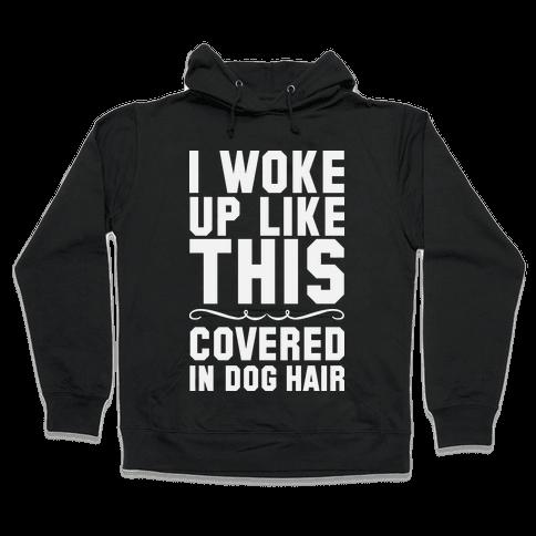 I Woke Up Covered In Dog Hair Hooded Sweatshirt