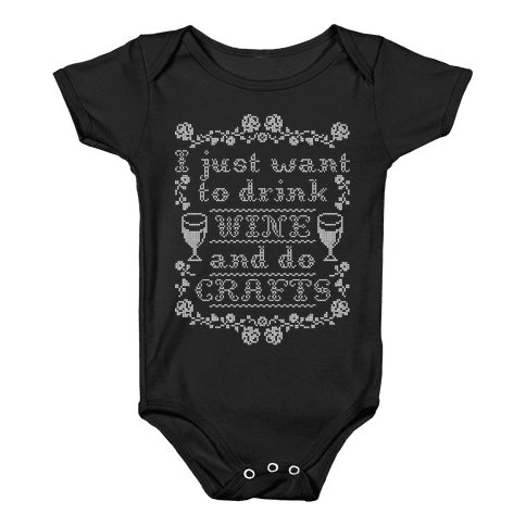I Just Want to Drink Wine and Do Crafts Baby Onesy