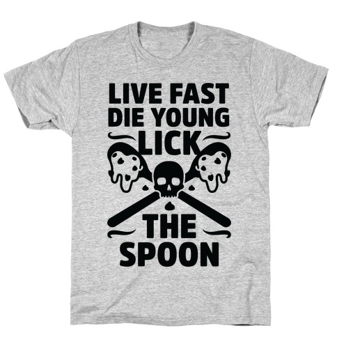 Live Fast Die Young Lick The Spoon T-Shirt