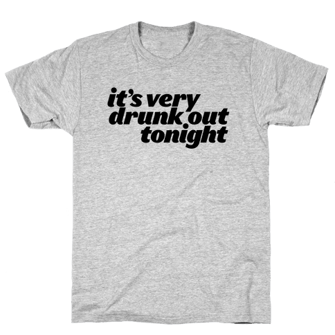It's Drunk Out Tonight Mens T-Shirt