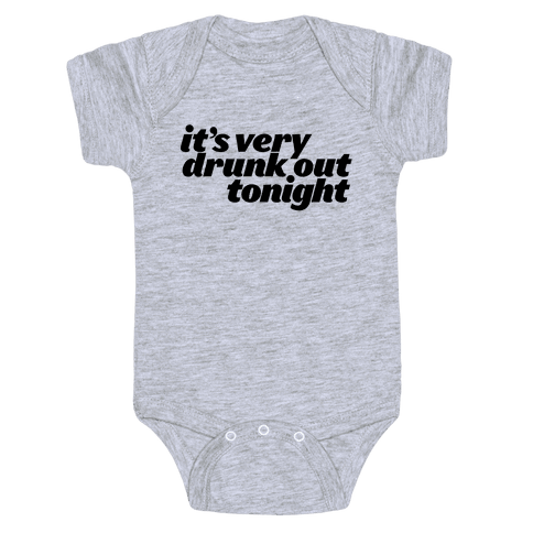 It's Drunk Out Tonight Baby Onesy