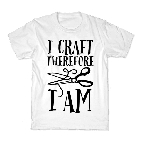 I Craft, Therefore I Am Kids T-Shirt