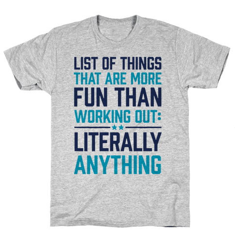 List Of Things That Are More Fun Than Working Out: Literally Anything Mens T-Shirt