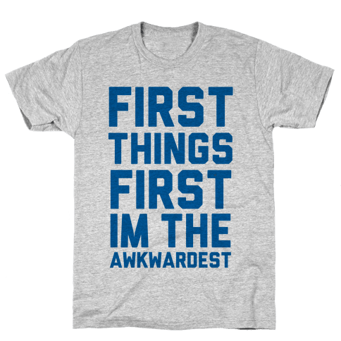 First Things First I'm the Awkwardest Mens T-Shirt