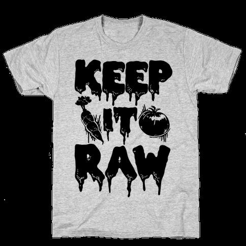 Keep It Raw Mens T-Shirt