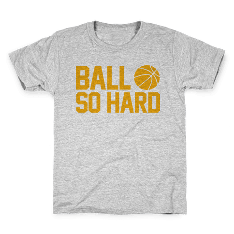Ball So Hard Kids T-Shirt