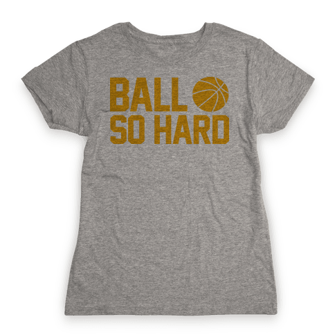 Ball So Hard Womens T-Shirt