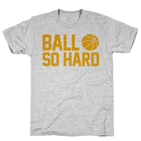 Ball So Hard Mens T-Shirt