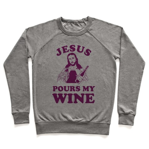 Jesus Pours my Wine Pullover