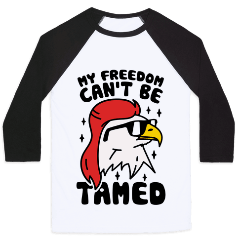 My Freedom Can't Be Tamed Baseball Tee
