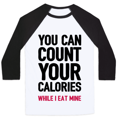 You Can Count Your Calories While I Eat Mine Baseball Tee