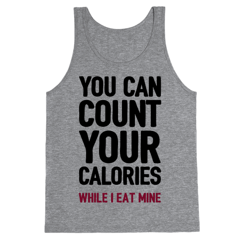 You Can Count Your Calories While I Eat Mine Tank Top