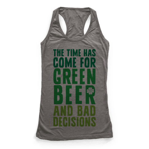 The Time Has Come For Green Beer & Bad Decisions Racerback Tank Top