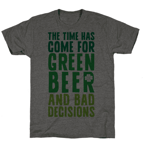 The Time Has Come For Green Beer & Bad Decisions Mens T-Shirt