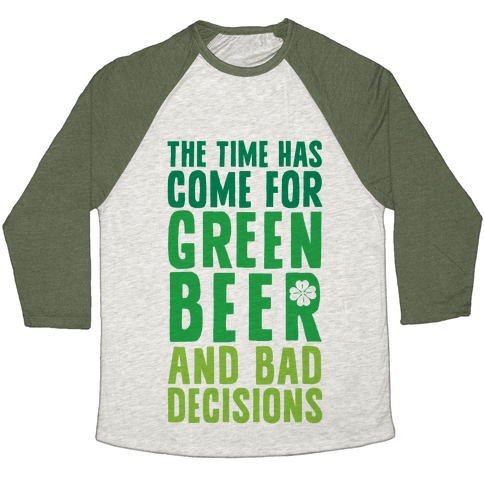 The Time Has Come For Green Beer & Bad Decisions Baseball Tee