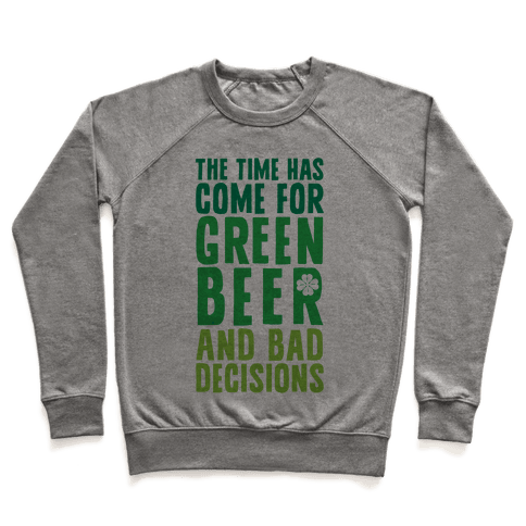 The Time Has Come For Green Beer & Bad Decisions Pullover