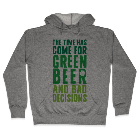 The Time Has Come For Green Beer & Bad Decisions Hooded Sweatshirt