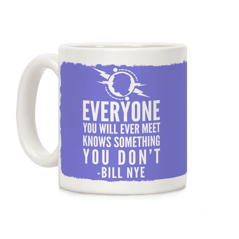 Everyone You Will Ever Meet Knows Something You Don't Coffee Mug