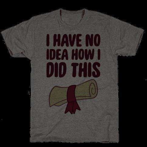I Have No Idea How I Did This Mens T-Shirt