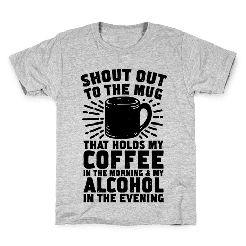 Shout Out To The Mug That Holds My Coffee And My Alcohol Kids T-Shirt