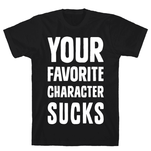 Your Favorite Character Sucks Mens T-Shirt