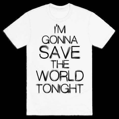 I'm Gonna Save The World Tonight Mens T-Shirt