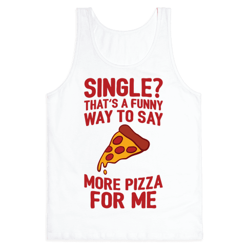 More Pizza For Me Tank Top