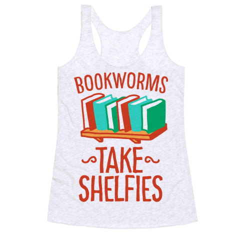 Bookworms Take Shelfies  Racerback Tank Top