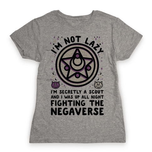 I'm Not Lazy I'm Secretly a Scout and I Was Up All Night Fighting the Negaverse Womens T-Shirt