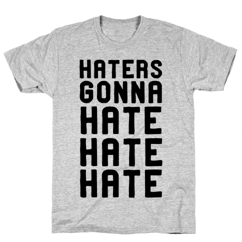 Haters Gonna Hate Hate Hate Mens T-Shirt