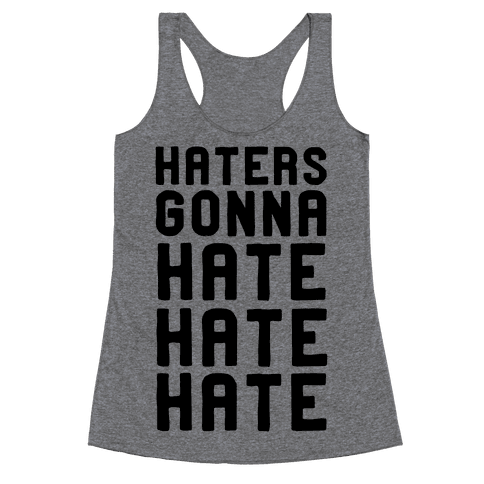 Haters Gonna Hate Hate Hate Racerback Tank Top