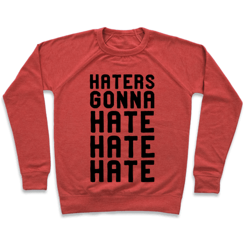 Haters Gonna Hate Hate Hate Pullover