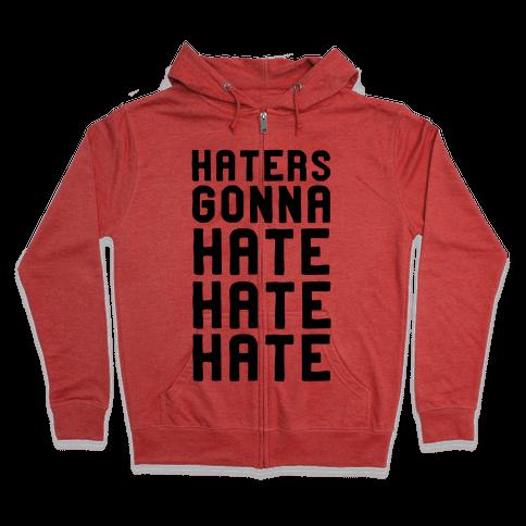 Haters Gonna Hate Hate Hate Zip Hoodie