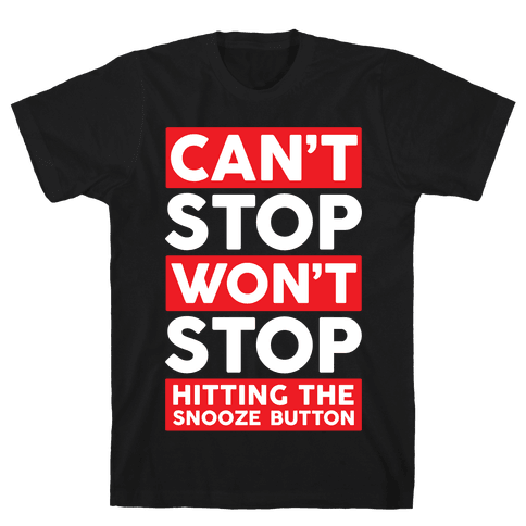 Can't Stop Won't Stop Hitting The Snooze Button Mens T-Shirt