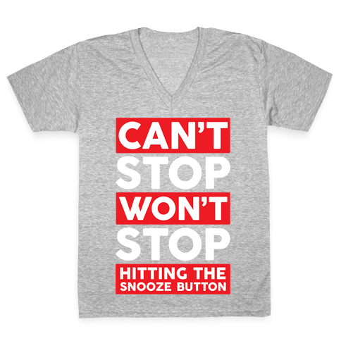 Can't Stop Won't Stop Hitting The Snooze Button V-Neck Tee Shirt