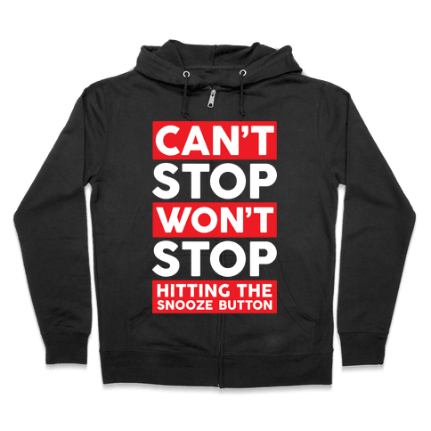 Can't Stop Won't Stop Hitting The Snooze Button Zip Hoodie