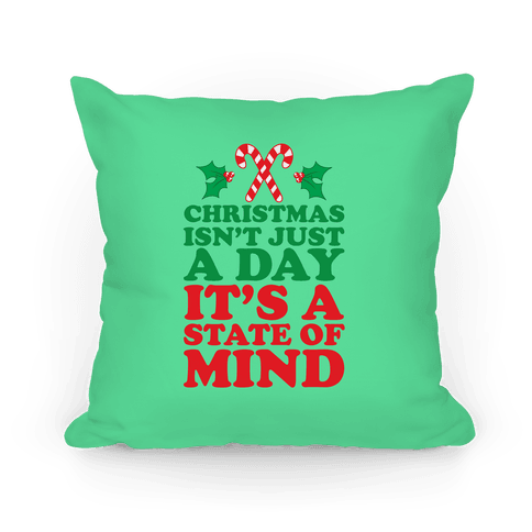 Christmas Isn't Just A Day It's A State Of Mind Pillow