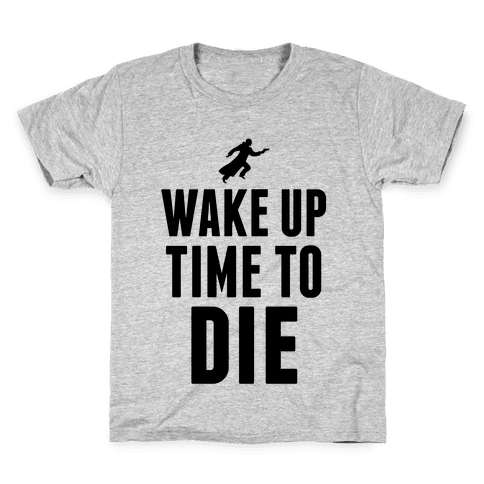 Wake Up Time To Die Kids T-Shirt