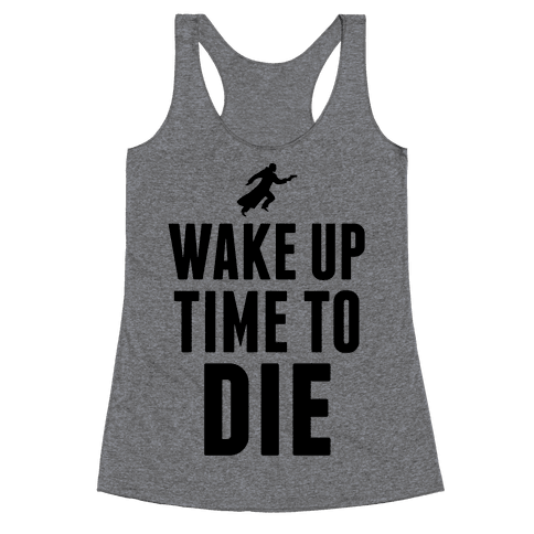 Wake Up Time To Die Racerback Tank Top