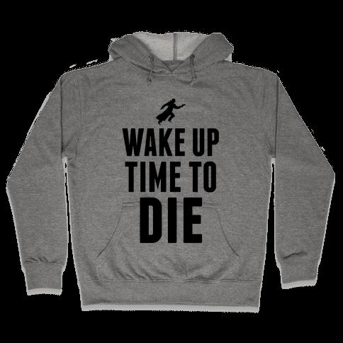 Wake Up Time To Die Hooded Sweatshirt