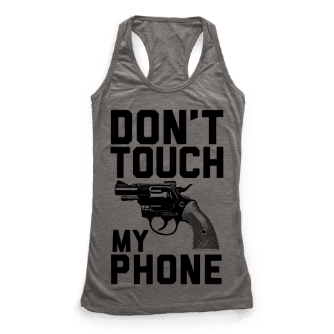 Don't Touch My Phone Racerback Tank Top