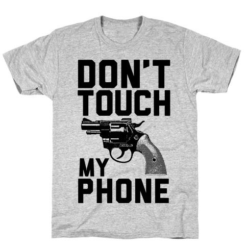 Don't Touch My Phone T-Shirt
