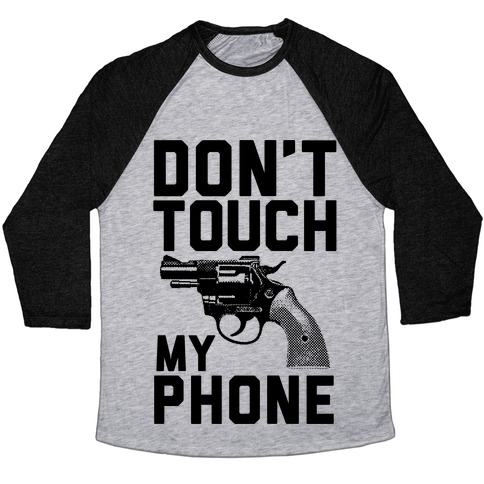 Don't Touch My Phone Baseball Tee
