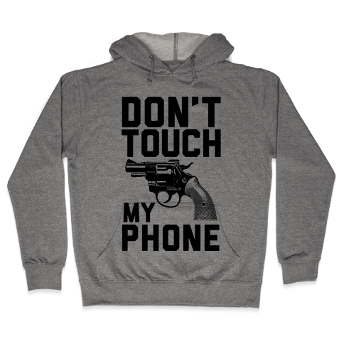 Don't Touch My Phone Hooded Sweatshirt