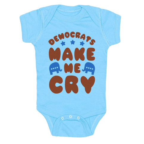 Democrats Make Me Cry Baby Onesy