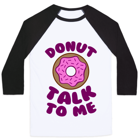 Donut Talk To Me Baseball Tee