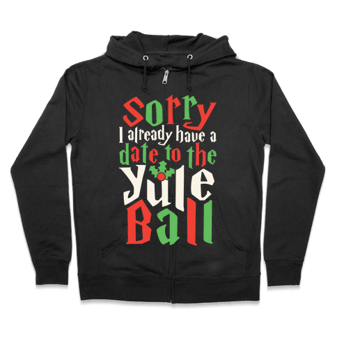 Sorry I Already Have A Date To The Yule Ball Zip Hoodie
