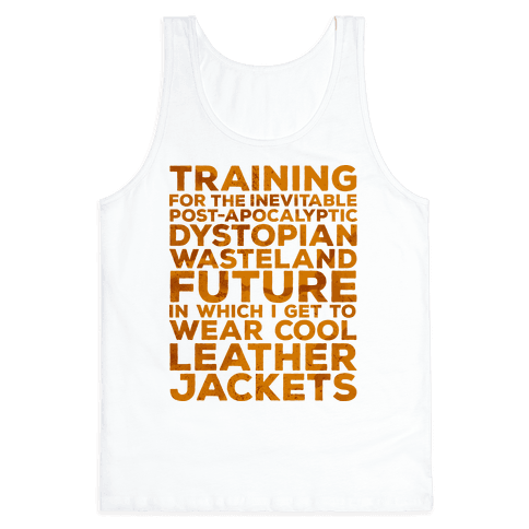 Training for The Inevitable Post-Apocalyptic Dystopian Wasteland Future Tank Top