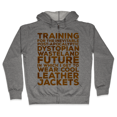 Training for The Inevitable Post-Apocalyptic Dystopian Wasteland Future Zip Hoodie