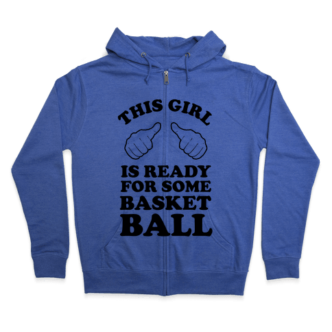 This Girl Is Ready for Some Basketball Zip Hoodie